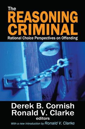 The Reasoning Criminal: Rational Choice Perspectives on Offending, 1st Edition (Paperback) book cover