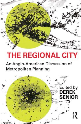 The Regional City: An Anglo-American Discussion of Metropolitan Planning, 1st Edition (Hardback) book cover