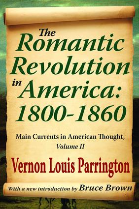 The Romantic Revolution in America: 1800-1860: Main Currents in American Thought, 1st Edition (Hardback) book cover