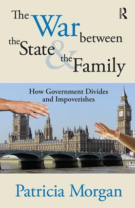 The War Between the State and the Family: How Government Divides and Impoverishes, 1st Edition (Paperback) book cover