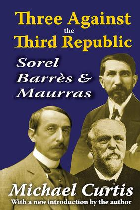 Three Against the Third Republic: Sorel, Barres and Maurras, 1st Edition (Paperback) book cover