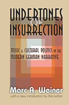 Undertones of Insurrection: Music and Cultural Politics in the Modern German Narrative, 1st Edition (Paperback) book cover