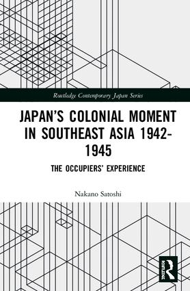 Japan's Colonial Moment in Southeast Asia 1942-1945: The Occupiers' Experience book cover