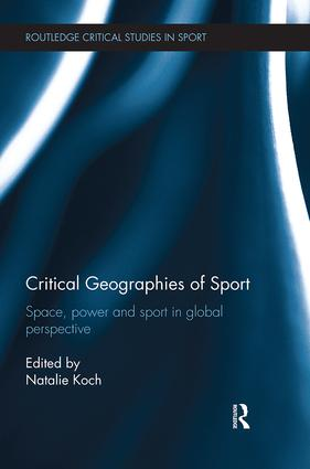Critical Geographies of Sport: Space, Power and Sport in Global Perspective, 1st Edition (Paperback) book cover