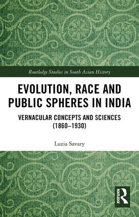 Evolution, Race and Public Spheres in India: Vernacular Concepts and Sciences (1860-1930), 1st Edition (Hardback) book cover