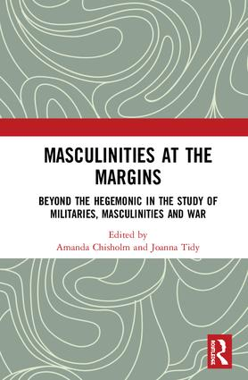 Masculinities at the Margins: Beyond the Hegemonic in the Study of Militaries, Masculinities and War book cover