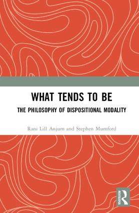 What Tends to Be: The Philosophy of Dispositional Modality book cover