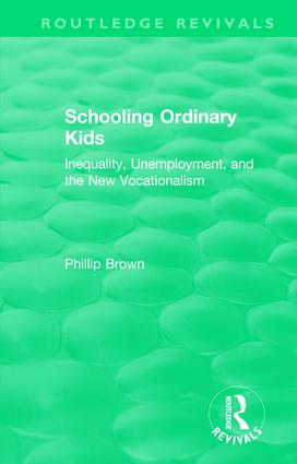 Routledge Revivals: Schooling Ordinary Kids (1987): Inequality, Unemployment, and the New Vocationalism, 1st Edition (Hardback) book cover