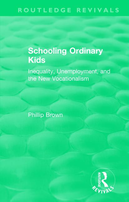 Routledge Revivals: Schooling Ordinary Kids (1987): Inequality, Unemployment, and the New Vocationalism book cover