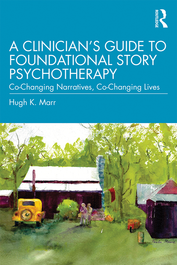 A Clinician's Guide to Foundational Story Psychotherapy: Co-Changing Narratives, Co-Changing Lives book cover