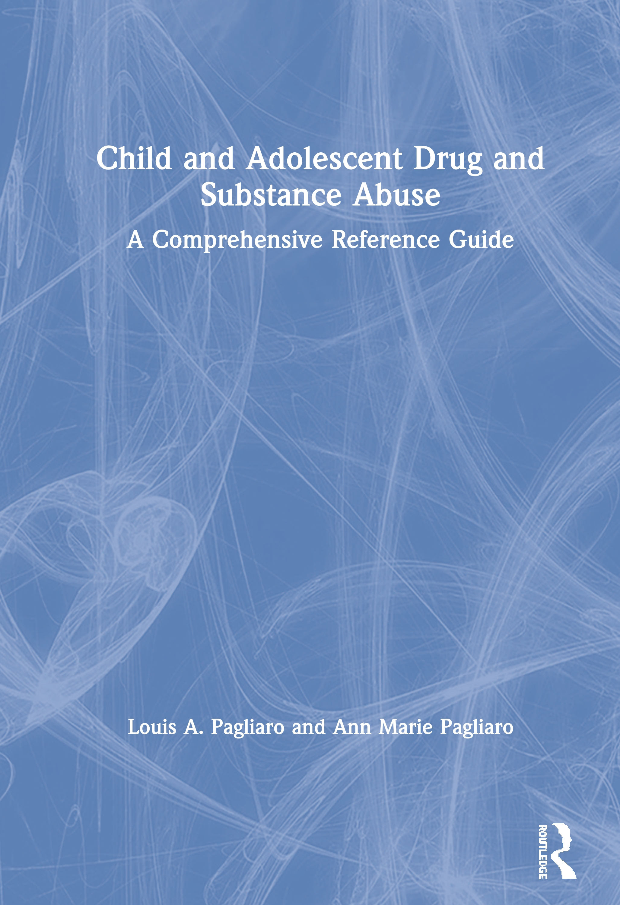 Child and Adolescent Drug and Substance Abuse: A Comprehensive Reference Guide book cover