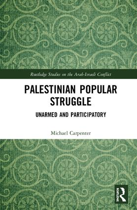 Palestinian Popular Struggle: Unarmed and Participatory, 1st Edition (e-Book) book cover