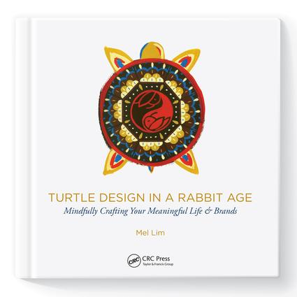 Turtle Design in a Rabbit Age: Mindfully Crafting Your Meaningful Life & Brands book cover