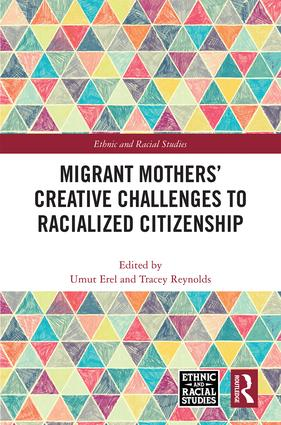 Migrant Mothers' Creative Challenges to Racialized Citizenship: 1st Edition (Hardback) book cover