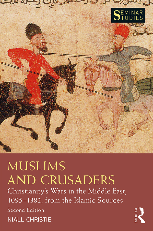 Muslims and Crusaders: Christianity's Wars in the Middle East, 1095–1382, from the Islamic Sources book cover