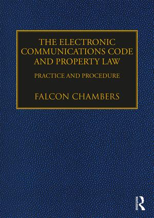The Electronic Communications Code and Property Law: Practice and Procedure, 1st Edition (Hardback) book cover