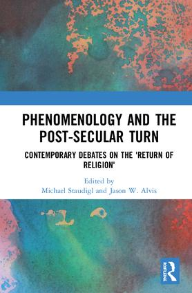 Phenomenology and the Post-Secular Turn: Contemporary Debates on the 'Return of Religion' Book Cover