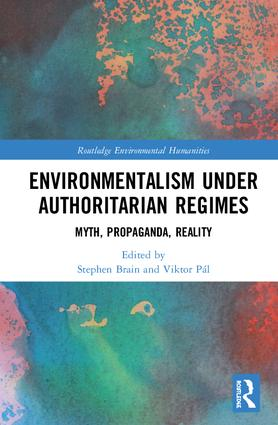 Environmentalism under Authoritarian Regimes: Myth, Propaganda, Reality book cover
