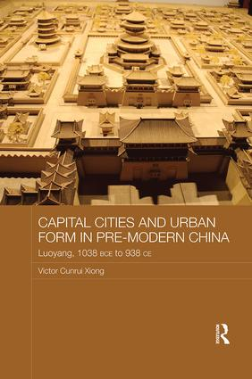 Capital Cities and Urban Form in Pre-modern China: Luoyang, 1038 BCE to 938 CE, 1st Edition (Paperback) book cover
