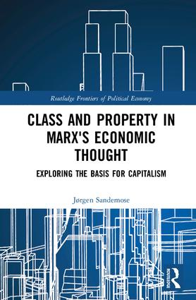 Class and Property in Marx's Economic Thought: Exploring the Basis for Capitalism, 1st Edition (Hardback) book cover