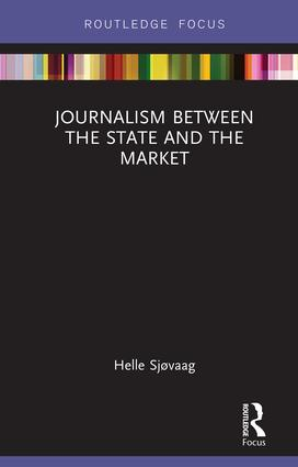 Journalism Between the State and the Market: 1st Edition (Hardback) book cover