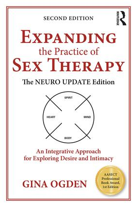 Expanding the Practice of Sex Therapy: The Neuro Update Edition—An Integrative Approach for Exploring Desire and Intimacy, 2nd Edition (Paperback) book cover