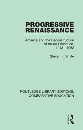 Progressive Renaissance: America and the Reconstruction of Italian Education, 1943-1962, 1st Edition (Hardback) book cover