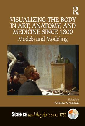 Visualizing the Body in Art, Anatomy, and Medicine since 1800: Models and Modeling book cover