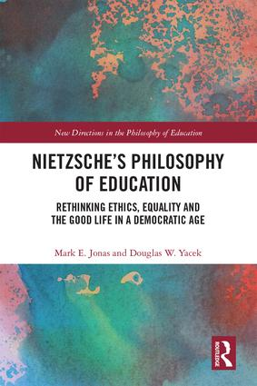 Nietzsche's Philosophy of Education: Rethinking Ethics, Equality and the Good Life in a Democratic Age, 1st Edition (Hardback) book cover
