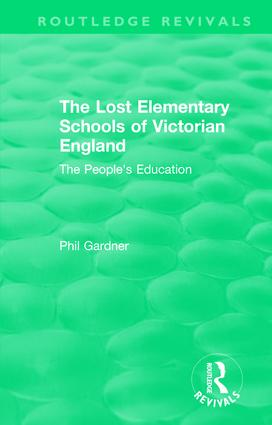 The Lost Elementary Schools of Victorian England: The People's Education, 1st Edition (Hardback) book cover