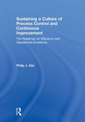 Sustaining a Culture of Process Control and Continuous Improvement: The Roadmap for Efficiency and Operational Excellence, 1st Edition (Hardback) book cover