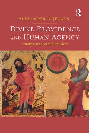 Divine Providence and Human Agency: Trinity, Creation and Freedom, 1st Edition (Paperback) book cover