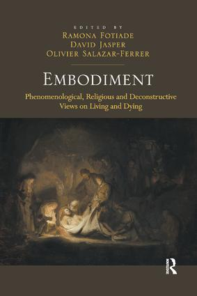 Embodiment: Phenomenological, Religious and Deconstructive Views on Living and Dying, 1st Edition (Paperback) book cover