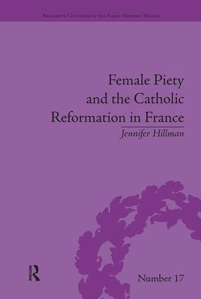 Female Piety and the Catholic Reformation in France: 1st Edition (Paperback) book cover