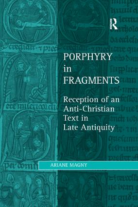 Porphyry in Fragments: Reception of an Anti-Christian Text in Late Antiquity book cover