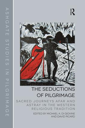 The Seductions of Pilgrimage: Sacred Journeys Afar and Astray in the Western Religious Tradition, 1st Edition (Paperback) book cover
