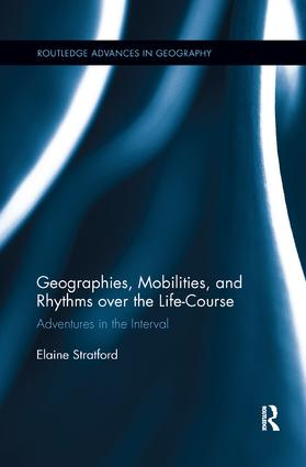Geographies, Mobilities, and Rhythms over the Life-Course: Adventures in the Interval, 1st Edition (e-Book) book cover