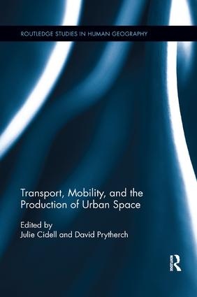 Transport, Mobility, and the Production of Urban Space: 1st Edition (Paperback) book cover