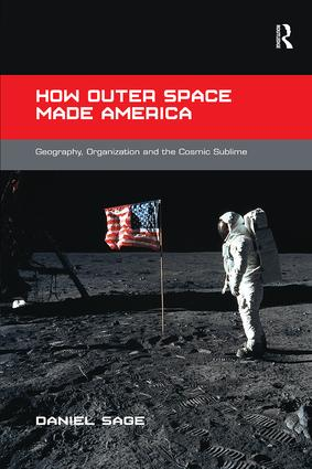How Outer Space Made America: Geography, Organization and the Cosmic Sublime, 1st Edition (Paperback) book cover