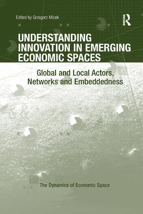 Understanding Innovation in Emerging Economic Spaces: Global and Local Actors, Networks and Embeddedness book cover