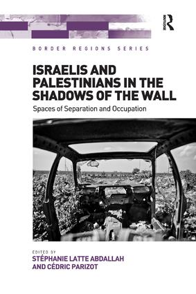 Israelis and Palestinians in the Shadows of the Wall: Spaces of Separation and Occupation book cover