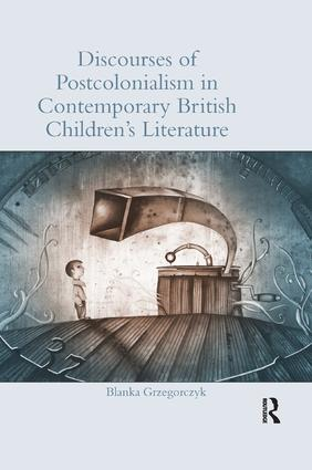Discourses of Postcolonialism in Contemporary British Children's Literature book cover