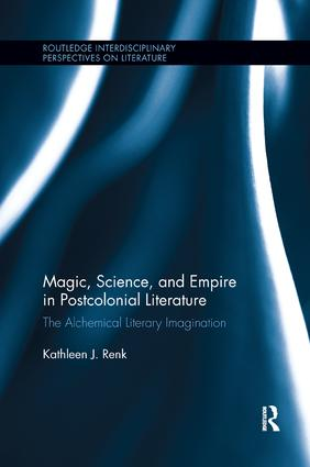 Magic, Science, and Empire in Postcolonial Literature: The Alchemical Literary Imagination book cover