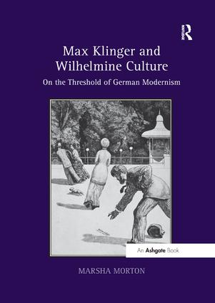 Max Klinger and Wilhelmine Culture: On the Threshold of German Modernism, 1st Edition (Paperback) book cover