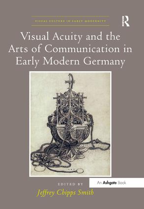 Visual Acuity and the Arts of Communication in Early Modern Germany: 1st Edition (Paperback) book cover