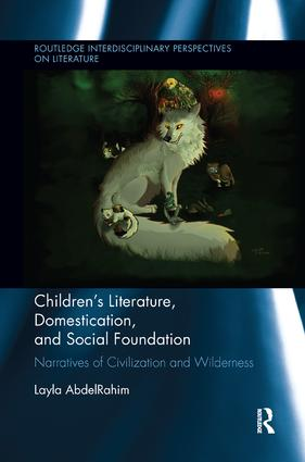 Children's Literature, Domestication, and Social Foundation: Narratives of Civilization and Wilderness book cover