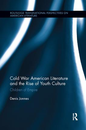 Cold War American Literature and the Rise of Youth Culture: Children of Empire, 1st Edition (Paperback) book cover