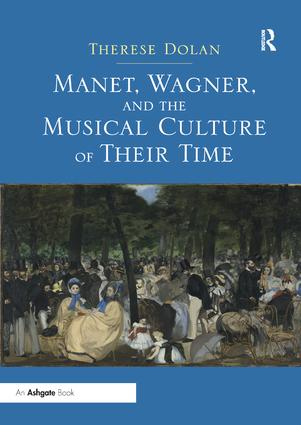 Manet, Wagner, and the Musical Culture of Their Time: 1st Edition (Paperback) book cover