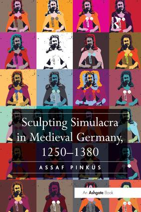 Sculpting Simulacra in Medieval Germany, 1250-1380: 1st Edition (Paperback) book cover
