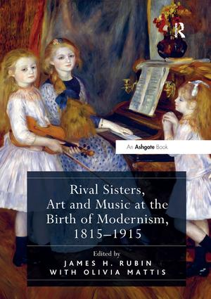 Rival Sisters, Art and Music at the Birth of Modernism, 1815–1915 book cover